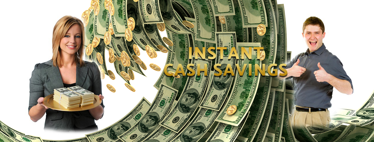 Instant Cash Savings